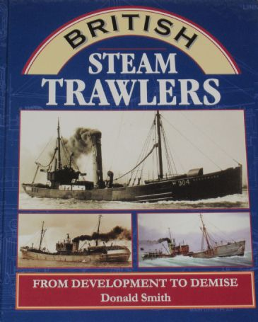 British Steam Trawlers - From Development to Demise, by Donald Smith